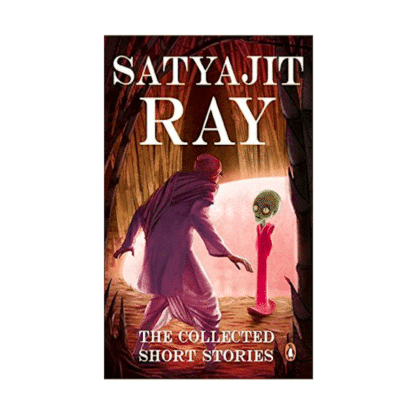 The Collected Short Stories of Satyajit Ray